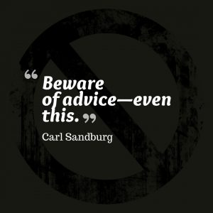 Beware of advice — even this.